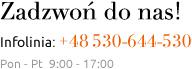 Zadzwoń do nas +48 530-644-530